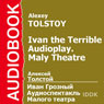 Ivan the Terrible: Maly Theatre Audioplay (Unabridged) Audiobook, by Alexey Tolstoy