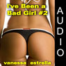 Ive Been a Bad Girl, Book 2 (Unabridged) Audiobook, by Vanessa Estrella
