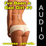 Ive Been a Bad Girl #3 (Unabridged), by Vanessa Estrella