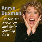 Ive Got One Nerve Left and Youre Standing On It, by Karyn Buxman