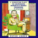 J. Kingston Platt: The Unexpurgated Memoirs of a Showbiz Phenomenon (Unabridged) Audiobook, by Peter Jones