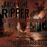 Jack the Ripper: The 21st-Century Investigation (Unabridged) Audiobook, by Trevor Marriott