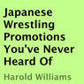 Japanese Wrestling Promotions Youve Never Heard Of (Unabridged), by Harold Williams