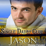 Jason: The Single Daddy Club, Book 2 (Unabridged) Audiobook, by Donna Fasano
