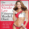 The Jennifer Nicole Lee Fitness Model Diet: JNLs Super Fitness Model Diet: Secrets To A Sexy, Strong, Sleek Physique (Unabridged) Audiobook, by Jennifer Nicole Lee