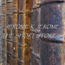 Jerome K Jerome: The Short Stories, by Jerome K. Jerome