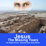 Jesus: The Missing Years (Unabridged), by Walter Parks