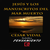 Jesus y los manuscritos del mar muerto (Jesus and the Dead Sea Scrolls) (Unabridged), by Cesar Vidal
