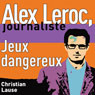 Jeux dangereux (Dangerous Plays): Alex Leroc, journaliste (Unabridged) Audiobook, by Christian Lause