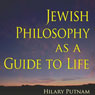 Jewish Philosophy as a Guide to Life: Rosenzweig, Buber, Levinas, Wittgenstein (The Helen and Martin Schwartz Lectures in Jewish Studies) (Unabridged) Audiobook, by Hilary Putnam