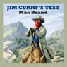 Jim Currys Test (Unabridged) Audiobook, by Max Brand