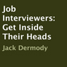 Job Interviewers: Get Inside Their Heads (Unabridged) Audiobook, by Jack Dermody
