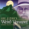 Joe Citros Weird Vermont (Unabridged) Audiobook, by Joseph A. Citro
