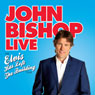 John Bishop Live: Elvis Has Left the Building, by John Bishop