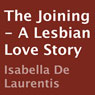 The Joining: A Lesbian Love Story (Unabridged), by Isabella De Laurentis