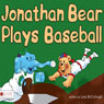 Jonathan Bear Plays Baseball (Unabridged) Audiobook, by Lesa McCullough