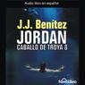 Jordan: Caballo De Troya 8 (Jordan: Trojan Horse 8) Audiobook, by J. J. Benitez