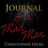 Journal of a Madman (Unabridged) Audiobook, by Christopher Hicks