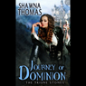 Journey of Dominion: The Triune Stones, Book 2 (Unabridged) Audiobook, by Shawna Thomas