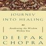 Journey Into Healing: Awakening the Wisdom Within You (Unabridged), by Deepak Chopra