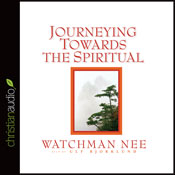Journeying Towards the Spiritual: A Digest of the Spiritual Man (Unabridged), by Watchman Nee