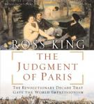 The Judgment of Paris: The Revolutionary Decade that Gave the World Impressionism (Unabridged) Audiobook, by Ross King