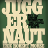 Juggernaut: Why the System Crushes the Only People Who Can Save It (Unabridged) Audiobook, by Eric Robert Morse