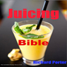 Juicing Bible (Unabridged) Audiobook, by Richard Porter