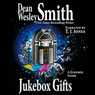 Jukebox Gifts (Unabridged), by Dean Wesley Smith