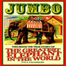 Jumbo: This Being the True Story of the Greatest Elephant in the World (Unabridged), by Paul Chambers