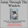 Jump Through the WIndow: Advice to a Beautiful Young Woman from an Aging Old Fool (Unabridged), by Will Bevis