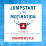 Jumpstart Your Motivation: To Get Motivated and Stay Motivated (Unabridged), by Shawn Doyle