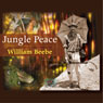 Jungle Peace (Unabridged) Audiobook, by William Beebe