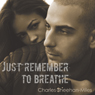 Just Remember to Breathe (Unabridged) Audiobook, by Charles Sheehan-Miles