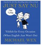 Just Say Nu: Yiddish for Every Occasion (When English Just Wont Do) (Unabridged), by Michael Wex