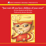 Just Wait Til You Have Children of Your Own! (Unabridged) Audiobook, by Erma Bombeck