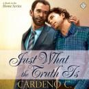 Just What the Truth Is: Home Series (Unabridged) Audiobook, by Cardeno C.