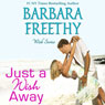 Just a Wish Away: Wish Series (Unabridged), by Barbara Freethy