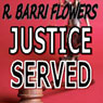 Justice Served: A Barkley and Parker Thriller (Unabridged) Audiobook, by R. Barri Flowers