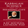 Kabbalah, Science, and the Meaning of Life: Because Your Life Has Meaning (Unabridged) Audiobook, by Rabbi Michael Laitman