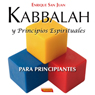 Kabbalah y Principios Espirituales para principiantes: La linea basica de ensenanza y sus frutos (Unabridged), by Enrique San Juan