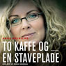 To kaffe og en staveplade (Two Coffees and a Spelling Board) (Unabridged), by Anne Meinicke