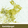 Kaninbjerget (Watership Down) (Unabridged), by Richard Adams