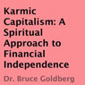 Karmic Capitalism: A Spiritual Approach to Financial Independence (Unabridged), by Dr. Bruce Goldberg