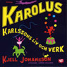 Karolus Karlssons liv och verk (Karolus Karlssons Life and Works) (Unabridged) Audiobook, by Kjell Johansson