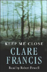 Keep Me Close (Unabridged), by Clare Francis