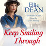 Keep Smiling Through (Unabridged) Audiobook, by Ellie Dean