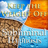 Keep the Weight Off: Solfeggio Tones, Binaural Beats, Self Help Meditation Hypnosis, by Subliminal Hypnosis