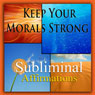 Keep Your Morals Strong Subliminal Affirmations: Moral Values & High Integrity, Solfeggio Tones, Binaural Beats, Self Help Meditation Hypnosis Audiobook, by Subliminal Hypnosis