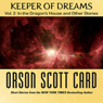 Keeper of Dreams: Volume 2: In the Dragons House and Other Stories (Unabridged) Audiobook, by Orson Scott Card